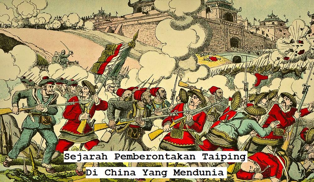 Sejarah Pemberontakan Taiping Di China Yang Mendunia