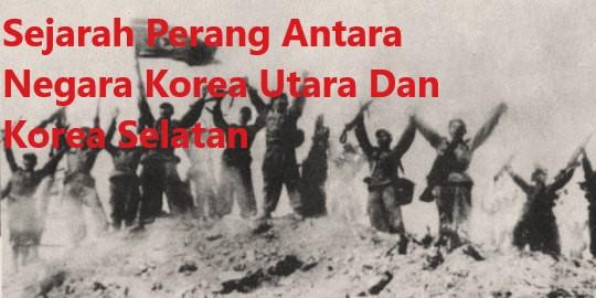 Sejarah Perang Antara Negara Korea Utara Dan Korea Selatan